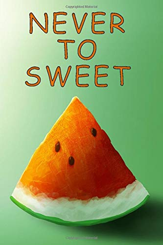 Never To Sweet: Lined Notebook Journal - Sweet Melon - 110 Pages (6 x 9 inches) Ideal For The Kitchen But Also For School or Passion For Writing