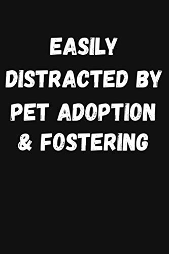 Compare Textbook Prices for Easily Distracted By Pet Adoption Fostering Notebook: Funny Gift For Pet Adoption Fostering Lovers, Lined Journal, 120 Pages, 6 x 9, Matte Finish  ISBN 9798713970956 by Publishing, Positive Party