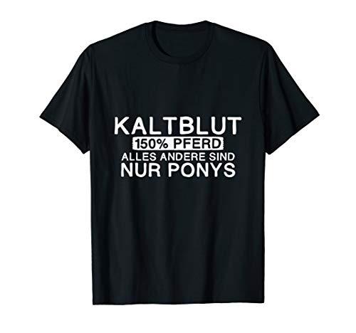 Kaltblut 150% Pferd | Lustig Pony Stall Geschenk T-Shirt