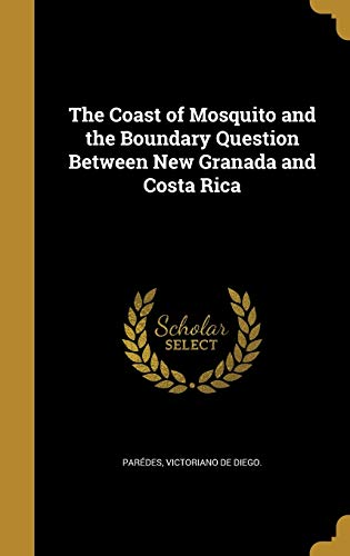 The Coast of Mosquito and the Boundary Question Between New Granada and Costa Rica