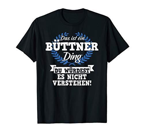 Das Ist Ein Büttner Ding Du Würdest Es Nicht Verstehen T-Shirt