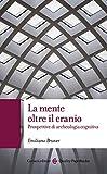 La mente oltre il cranio: Prospettive di archeologia cognitiva (Quality paperbacks Vol. 538)