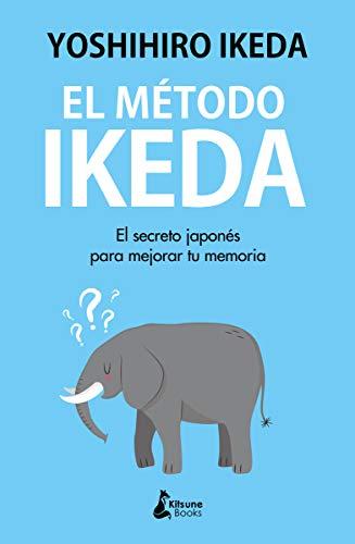 El método Ikeda: El secreto para ejercitar tu memoria y tomar el control de tu vida (DESARROLLO PERSONAL)