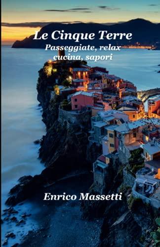Le Cinque Terre: Passeggiate, relax, cucina, sapori