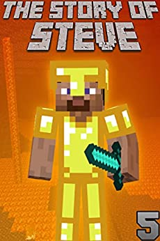 The Story of Steve 5: An unofficial Minecraft book by [Blocky Dude]