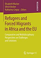 Refugees and Forced Migrants in Africa and the EU: Comparative and Multidisciplinary Perspectives on Challenges and Solutions