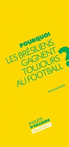 Pourquoi les Brésiliens gagnent toujours au football ?: Comprendre le phénomène brésilien (Enquête d'ailleurs) (French Edition)