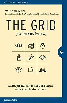 The Grid: La mejor herramienta para tomar todo tipo de decisiones (Gestión del conocimiento) (Spanish Edition) por [Matt Watkinson, Martín Rodríguez-Courel Ginzo]