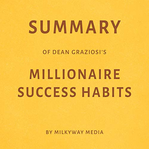 Summary of Dean Graziosi's Millionaire Success Habits by Milkyway Media Titelbild