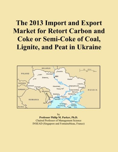 The 2013 Import and Export Market for Retort Carbon and Coke or Semi-Coke of Coal, Lignite, and Peat in Ukraine
