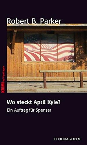Wo steckt April Kyle?: Ein Fall für Spenser, Band 9 (Ein Auftrag für Spenser) PDF Books