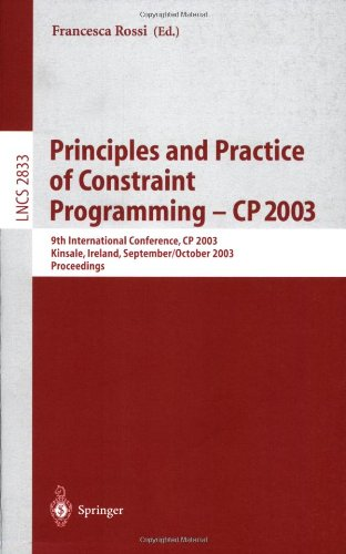 Principles and Practice of Constraint Programming-CP 2003: 9th International Conference, CP 2003, Kinsale, Ireland, September /October 2003 : Proceedings (Lecture Notes in Computer Science)