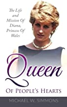 Queen Of People's Hearts: The Life And Mission Of Diana, Princess Of Wales