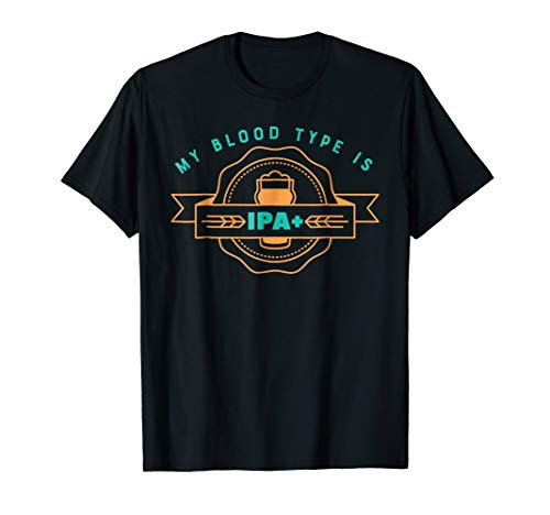 Funny Craft Beer T-Shirt My Blood Type is IPA Positive