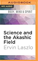 Science and the Akashic Field: Body, Mind & Spirit