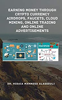 Earning Money through Crypto Currency Airdrops Faucets Cloud Mining Online Trading and Online Advertisements