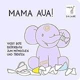Mama Aua! Bilderbuch zum Mitmachen und Trösten ab 2 Jahre