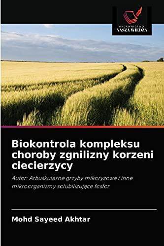 Biokontrola kompleksu choroby zgnilizny korzeni ciecierzycy: Autor: Arbuskularne grzyby mikoryzowe i inne mikroorganizmy solubilizujace fosfor