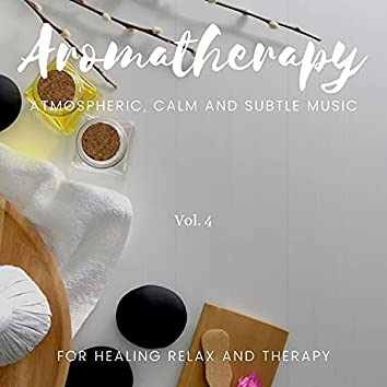 Aromatherapy - Atmospheric, Calm And Subtle Music For Healing Relax And Therapy, Vol. 4