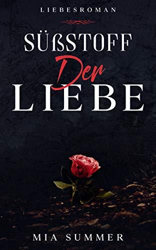 SÜßSTOFF der Liebe: Liebesroman (Süßstoff, Teil 3)