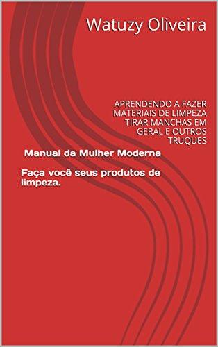 Manual da Mulher Moderna Faça você seus produtos de limpeza.: faça você seus produtos de limpeza