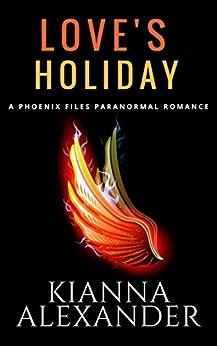 Love's Holiday: A Phoenix Files Paranormal Romance by [Kianna Alexander]