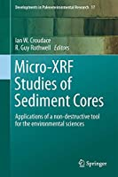 Micro-XRF Studies of Sediment Cores: Applications of a non-destructive tool for the environmental sciences (Developments in Paleoenvironmental Research (17))