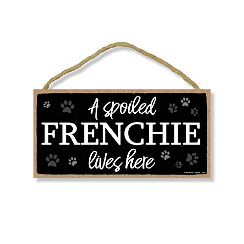 Honey Dew Gifts A Spoiled Frenchie Lives Here 5 inch by 10 inch Hanging Wood Sign Home Decor, Wall Art, French Bulldog Gifts