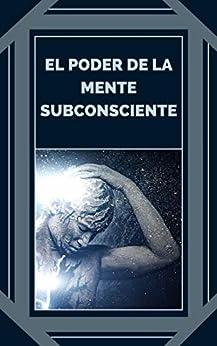 EL PODER DE LA MENTE SUBCONSCIENTE: Controla el poder de la buena energía (Spanish Edition) by [MENTES LIBRES]