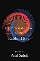 The Inescapable Lure of the Rabbit Hole