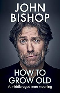 John Bishop - How To Grow Old