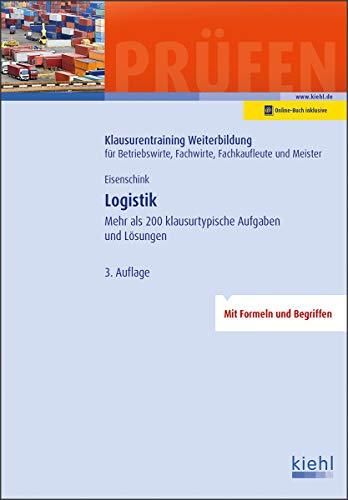 Logistik: Mehr als 200 klausurtypische Aufgaben und Lösungen.