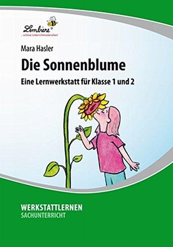Die Sonnenblume: Lernwerkstatt für den Sachunterricht in Klasse 1-2, Werkstattmappe: Grundschule, Sachunterricht, Klasse 1-2