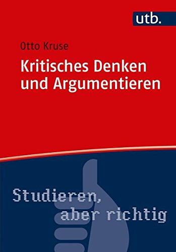 Kritisches Denken und Argumentieren (Studieren, aber richtig, Band 4767)