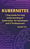 Kubernetes Handbook: 7-Day Guide for Easy Understanding of Kubernetes for Developers and IT Professionals (Devops Technology Books)