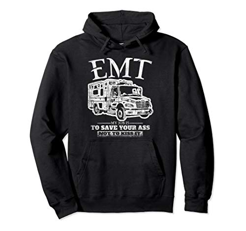 EMT My Job Is To Save Your Ass Not Kiss It Emergency Medical Pullover Hoodie