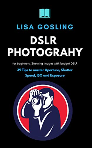 DSLR Photography for beginners - Click Stunning Images with budget DSLR: 39 Tips to master Aperture, Shutter Speed, ISO and Exposure (English Edition)