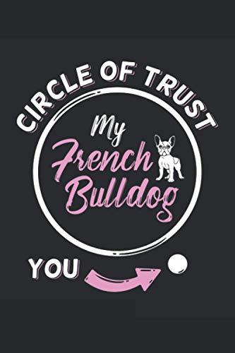 Circle of Trust My French Bulldog You: Ruled Dog Notebook Journal   French Bulldog Mom Gift