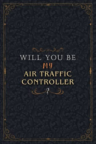 Air Traffic Controller Notebook Planner - Will You Be My Air Traffic Controller , Job Title Working Cover To Do List Journal: High Performance, 5.24 x ... Work List, A5, Organizer, Personal