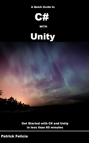 A Quick Guide to C# with Unity: Get Started with C# in Unity in less than 60 minutes by [Patrick Felicia]