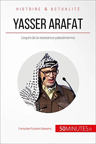 Yasser Arafat: L'esprit de la résistance palestinienne (Grandes Personnalités t. 20) (French Edition)
