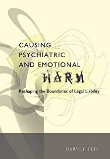 Causing Psychiatric and Emotional Harm: Reshaping the Boundaries of Legal Liability