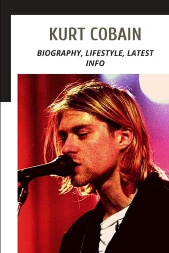 Kurt Cobain: Biography, Lifestyle, Latest Info