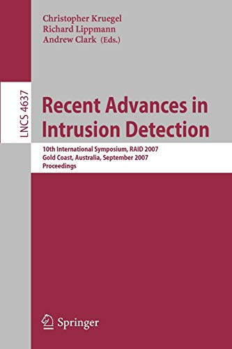 Recent Advances in Intrusion Detection: 10th International Symposium, RAID 2007, Gold Coast, Australia, September 5-7, 2007, Proceedings (Lecture ... Notes in Computer Science (4637), Band 4637)