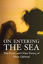 On Entering the Sea: The Erotic and Other Poetry of Nizar Qabbani (Poetry Series)