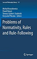 Problems of Normativity, Rules and Rule-Following (Law and Philosophy Library, 111)