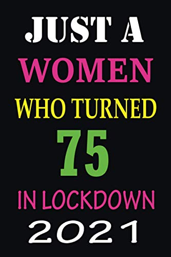 『Just A Women Who Turned 75 In Lockdown 2021: Birthday 75 Year Women's Day Journal Notebook Diary For Girls and Women』のトップ画像