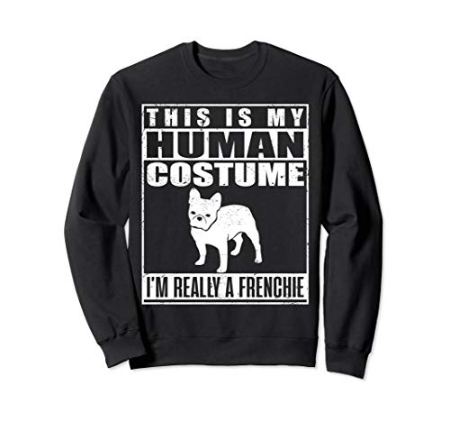 This Is My Human Costume I'm Really A Frenchie Dog Halloween Sweatshirt