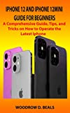 IPHONE 12 AND IPHONE 12MINI GUIDE FOR BEGINNERS: A COMPREHENSIVE GUIDE, TIPS, AND TRICKS ON HOW TO OPERATE THE LATEST IPHONE (English Edition)