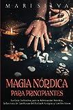 Magia nórdica para principiantes: La guía definitiva para la adivinación nórdica, la lectura de las runas del futhark antiguo y los hechizos